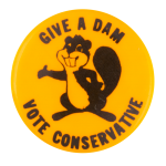 Give a Dam Vote Conservative Beavers Button Museum