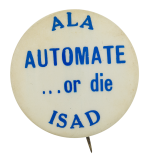 Automate or Die Cause Button Museum