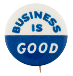 Business Is Good Blue and White Cause Button Museum