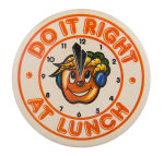 Do It Right at Lunch Cause Button Museum