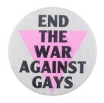 End the War Against Gays Cause Button Museum