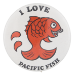 I Love Pacific Fish Cause Button Museum