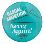 Illegal Abortion Never Again Cause Button Museum