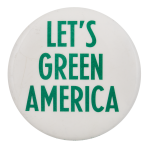 Let's Green America  Cause Button Museum