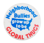 Neighborhood Bullies Global Thugs Cause Button Museum