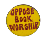 Oppose Book Worship Cause Button Museum