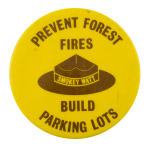 Prevent Forest Fires Build Parking Lots Cause Button Museum