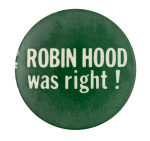Robin Hood Was Right Cause Button Museum