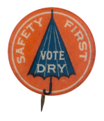 Safety First Vote Dry Cause Button Museum