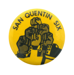 San Quentin Six Cause Button Museum