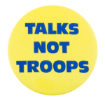 Talk Not Troops Cause Button Museum