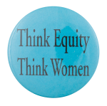 Think Equity Think Women  Cause Button Museum