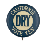 Vote California Dry Cause Button Museum