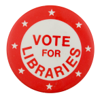 Vote for Libraries Cause Button Museum