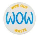 Wipe Out Waste Cause Button Museum