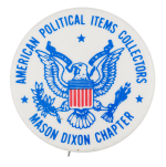 American Political Items Collectors Mason Dixon Chapter Club Button Museum