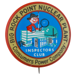 Big Rock Point Nuclear Plant Inspectors Club Club Button Museum