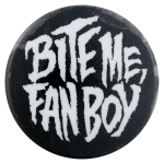 Bite Me Fan Boy Entertainment Button Museum