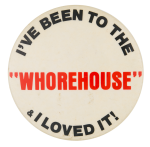 I've Been To The ʺWhorehouseʺ Entertainment Button Museum
