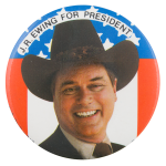 J.R. Ewing for President Entertainment Button Museum