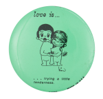 Love Is Trying a Little Tenderness Entertainment Button Museum