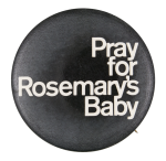 Pray for Rosemary's Baby Entertainment Button Museum