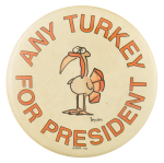 Any Turkey For President Humorous  Button Museum