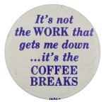 Coffee Breaks Humorous Button Museum