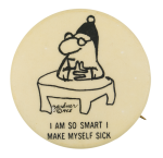 I am so Smart Humorous Button Museum