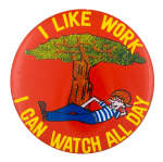 I LIke Work Humorous Button Museum