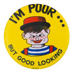 I'm Poor But Good Looking Boy Yellow Humorous Button Museum
