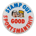 Stamp Out Good Sportsmanship Humorous Button Museum