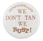 We Don't Tan We Rust Humorous Button Museum