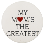 My Mom's the Greatest I Heart Button Museum
