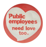 Public Employees Need Love I heart Button museum