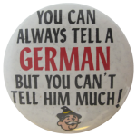 You Can Always Tell A German, Social Lubricators, Button Museum