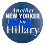 Another New Yorker for Hillary Political Button Museum
