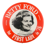 Betty Ford For First Lady Political Button Museum