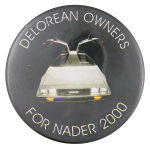 Delorean Owners for Nader 2000  Political Button Museum