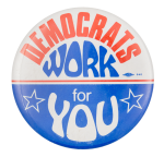 Democrats Work for You Political Button Museum