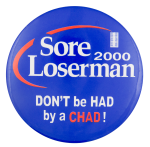 Don't Be Had by a Chad Political Button Museum
