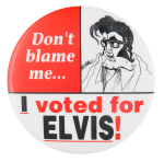 I Voted for Elvis Political Button Museum