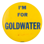 I'm For Goldwater Political Button Museum