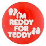 I'm Reddy for Teddy Political Button Museum
