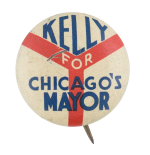 Kelly for Chicago's Mayor Political Button Museum