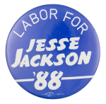 Labor for Jesse Jackson '88 Political Button Museum