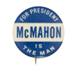McMahon is the Man Political Button Museum