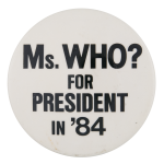 Ms. Who For President Political Button Museum
