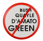 No Bush Quayle D'Amato Green Political Button Museum