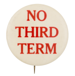 No Third Term Red and White Political Button Museum